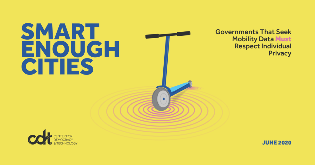 CDT Report – 'Smart-Enough Cities': Governments That Seek Mobility Data Must Respect Individual Privacy. Published on June 25, 2020, authored by Mana Azarmi & Noah Resnick.