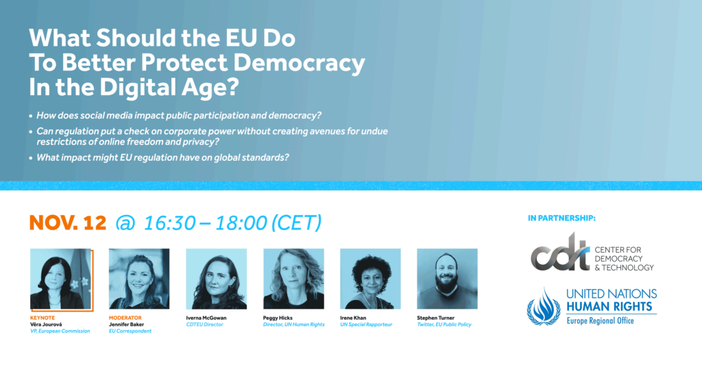 """The Centre for Democracy & Technology Europe Office organised a high-level discussion in partnership with the United Nations Human Rights, Regional Office for Europe, entitled """"What Should the EU Do to Better Protect Democracy in the Digital Age?"""" This event was on November 12, 2020."""
