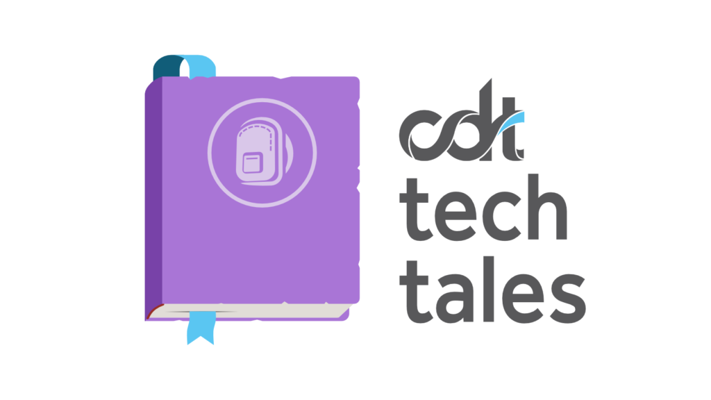 CDT Tech Tales, a blog series that lifts up personal and professional stories around CDT's issues.