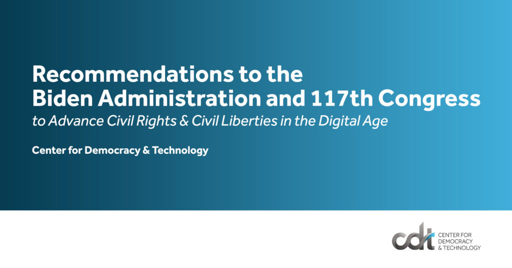 CDT Recommendations to the Biden Administration and 117th Congress to Advance Civil Rights & Civil Liberties in the Digital Age