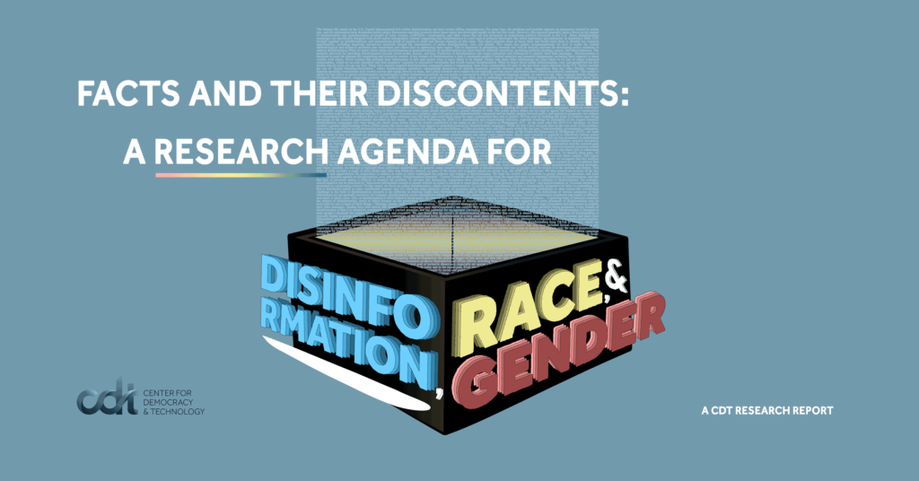 "CDT's Research Report entitled ""Facts and their Discontents: A Research Agenda for Disinformation, Race, and Gender."""