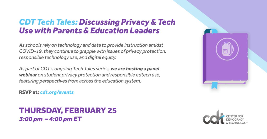 "CDT webinar on February 25, 2021, entitled ""Tech Tales: Discussing Privacy & Tech Use with Parents & Education Leaders"""