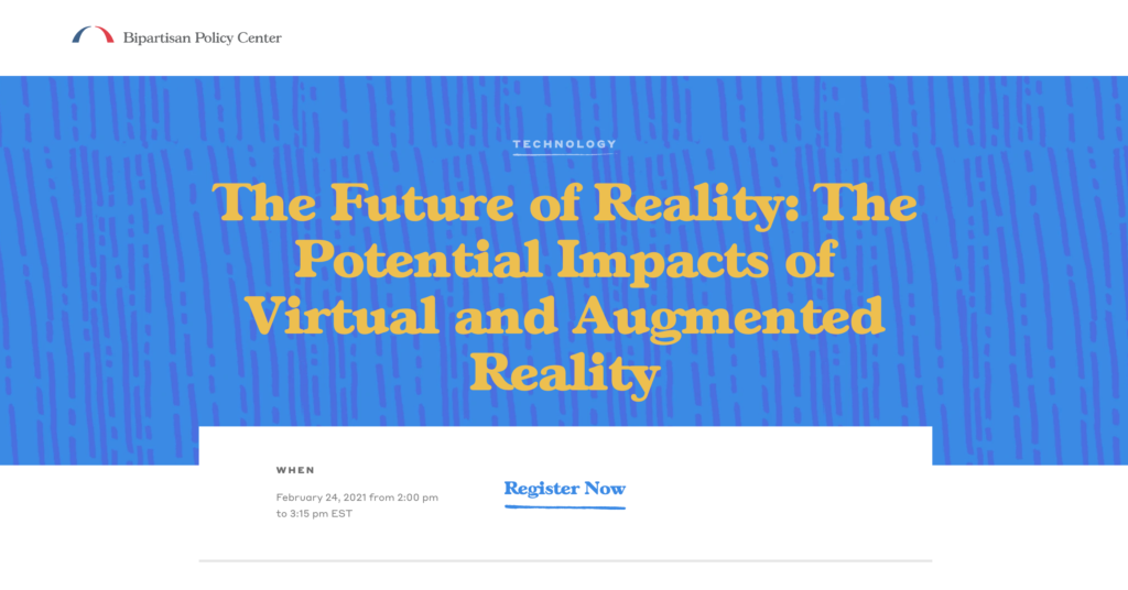 The Bipartisan Policy Center's Event - The Future of Reality: The Potential Impacts of Virtual and Augmented Reality