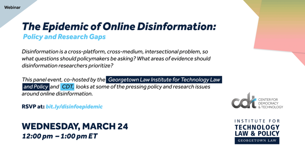 """CDT Webinar on March 24, 2021, entitled """"The Epidemic of Online Disinformation: Policy and Research Gaps."""""""