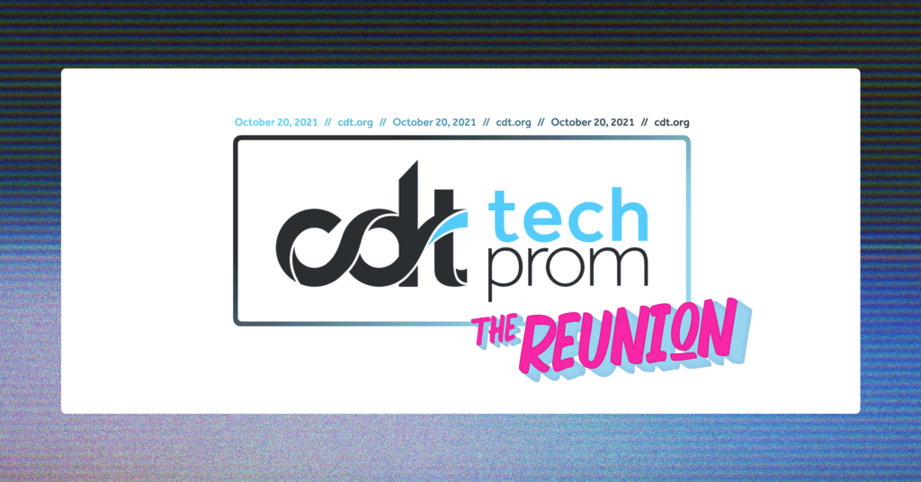 CDT's 2021 Tech Prom: The Reunion. The event is on October 20, 2021. More info: cdt.org/techprom.
