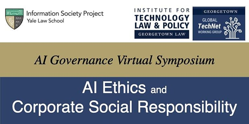 """Event hosted by Yale Law School & Georgetown Law. Entitled """"AI Ethics & Corporate Social Responsibility,"""" as part of the AI Governance Virtual Symposium. On May 7, 2021."""