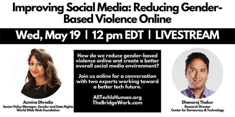 """All Tech Is Human and TheBridge are hosting a livestreamed event, """"Improving Social Media: Reducing Gender-Based Violence Online."""" Date: May 19, 2021, at 12 PM ET."""