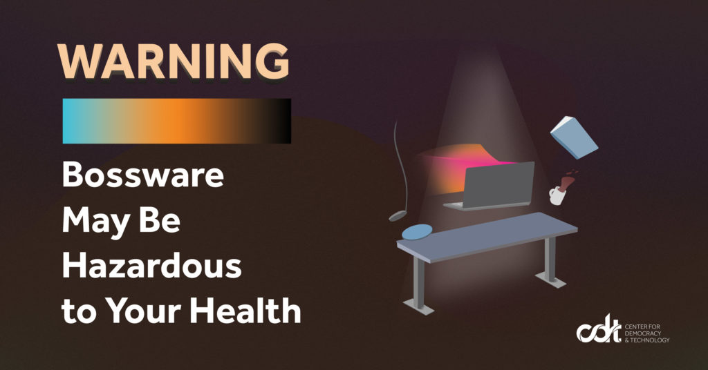 """Graphic for the cover of CDT's report, entitled """"Warning: Bossware May Be Hazardous to Your Health."""" Dark grainy background with white text overlaid, and a graphic of a grey computer levitating above a desk and omitting an ominous orange and pink light."""