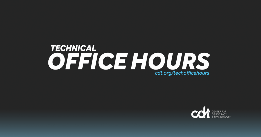 """Graphic for CDT's Technical Office Hours project. Dark grey background with a light blue gradient on the bottom. Text says """"Technical Office Hours. cdt.org/techofficehours"""" in white and blue text."""