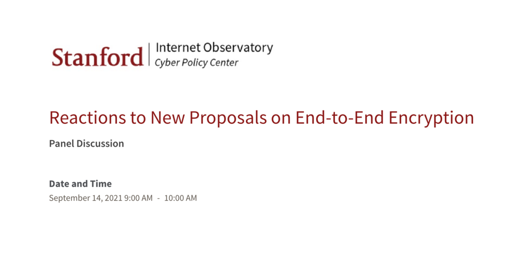 """Stanford Internet Observatory panel discussion, entitled """"Reactions to New Proposals on End-to-End Encryption."""" Black and red text on a white background."""