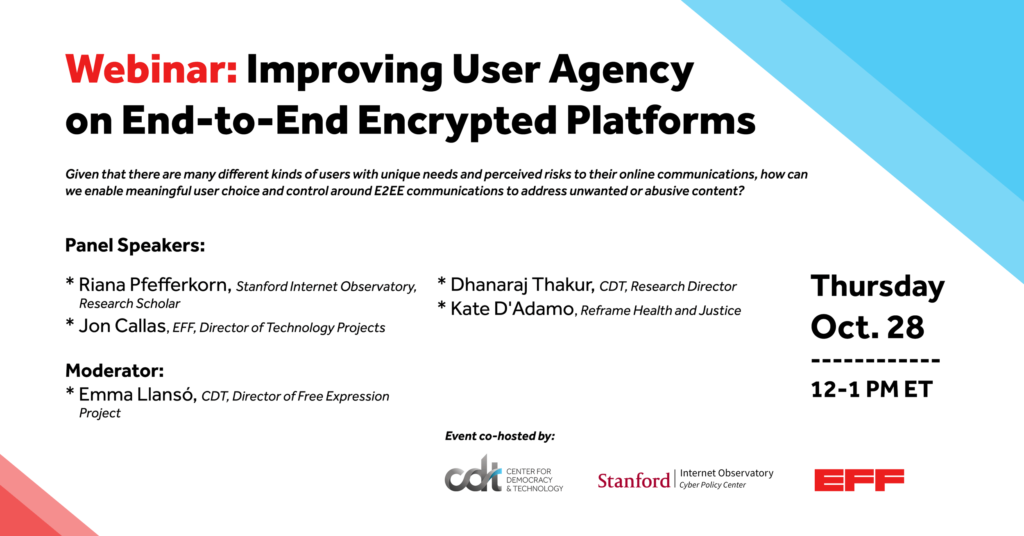 """This is a graphic for a webinar, entitled """"Improving User Agency in E2EE."""" This event is hosted by CDT, EFF, and the Stanford Internet Observatory on October 28, 2021. Black and red text on a white background, with logos + blue and red elements at the corners."""